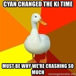 Technologically Impaired Duck - Cyan Changed the KI Time Must be why we're crashing so much
