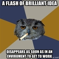 Art Student Owl - A flash of brilliant idea disappears as soon as in an enviroment to get to work