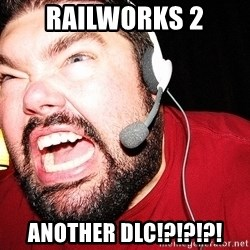 Angry Gamer - railworks 2 another dlc!?!?!?!