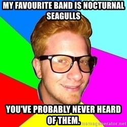 hipster sai - my favourite band is nocturnal seagulls you've probably never heard of them.