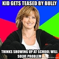 Sheltering Suburban Mom - kid gets teased by bully thinks showing up at school will solve problem