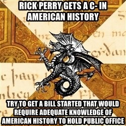 History Major Heraldic Beast - rick perry gets a c- in american history try to get a bill started that would require adequate knowledge of american history to hold public office