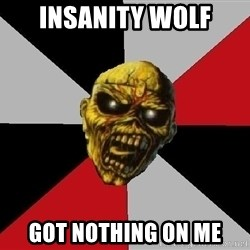 Eddie the Head - Insanity wolf got nothing on me