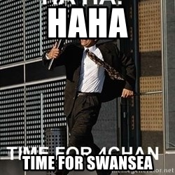 haha time for 4chan - haha time for swansea