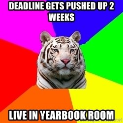 yearbook white tiger - Deadline gets pushed up 2 weeks live in yearbook room