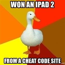 Technologically Impaired Duck - won an ipad 2 from a cheat code site