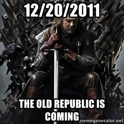 Eddard Stark - 12/20/2011 The old republic is coming