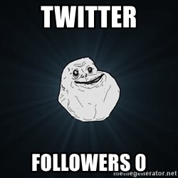 Forever Alone Date Myself Fail Life - twitter followers 0