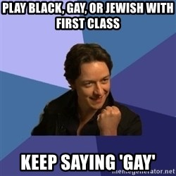 Success James Mcavoy - PLAY BLACK, GAY, OR JEWISH WITH FIRST CLASS KEEP SAYING 'GAY'