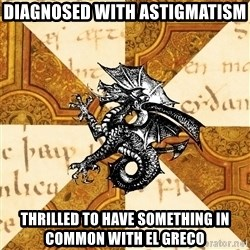 History Major Heraldic Beast - Diagnosed with astigmatism thrilled to have something in common with el greco