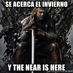 Eddard Stark - se acerca el invierno y the near is here