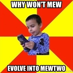 Pokemon Idiot - Why won't mew Evolve into Mewtwo
