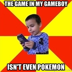 Pokemon Idiot - The game in my gameboy Isn't even pokemon