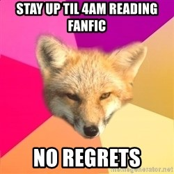 Fandom Fox - STAY UP TIL 4AM READING FANFIC NO REGRETS