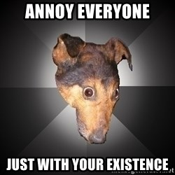 Depression Dog - annoy everyone just with your existence