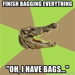 "Customer Service Croc - finish Bagging everything ""Oh, I have bags..."""