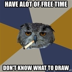 Art Student Owl - HAVE ALOT OF FREE TIME DON'T KNOW WHAT TO DRAW