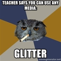 Art Student Owl - Teacher says you can use any media: GLITTER