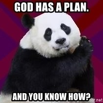 Infertile Panda - God has a Plan. And you know how?