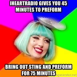 Lady GaGa Blue Hair Meme - iheartradio gives you 45 minutes to preform  Bring out sting and preform for 75 minutes