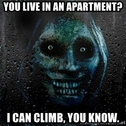 NEVER ALONE  - You live in an apartment? I can climb, you know.