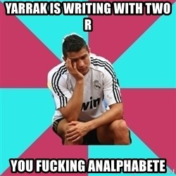 sadcristiano - Yarrak is writing with two R You fucking analphabete