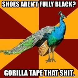 Thespian Peacock - SHOES AREN'T FULLY BLACK?  Gorilla tape that shit.