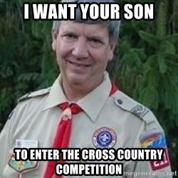 creepy boyscout leader - i want your son to enter the cross country competition