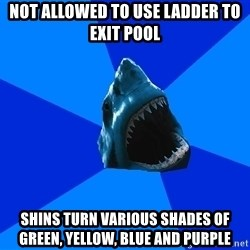 fyeahswimshark - not allowed to use ladder to exit pool shins turn various shades of green, yellow, blue and purple