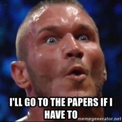 Psycho Orton -  I'LL GO TO the papers if i have to