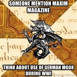 History Major Heraldic Beast - Someone mention maxim magazine Think about use of german mg08 during wwi