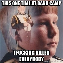 PTSD Clarinet Boy - This one time at band camp.... i fucking killed everybody.