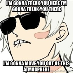 dat ass shion - i'm gonna freak you here i'm gonna freak you there i'm gonna move you out of this atmosphere