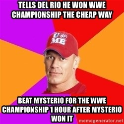 Hypocritical John Cena - Tells del rio he won WWE championship the cheap way beat mysterio for the wwe championship 1 hour after mysterio won it