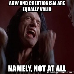 Tommy Wiseau - AGW and creationism are equally valid Namely, not at all