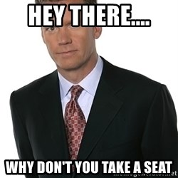 Chris Hansen - Hey there.... Why don't you take a seat