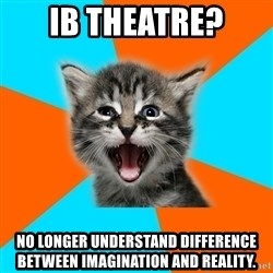 Ib Kitten - IB THEATRE? no longer understand difference between imagination and reality.