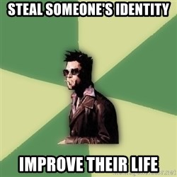 Tyler Durden - Steal someone's identity Improve their life
