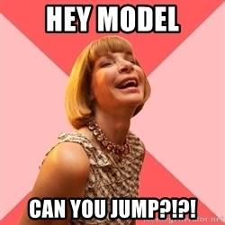 Amused Anna Wintour - HEY MODEL CAN YOU JUMP?!?!
