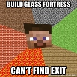 Minecraft Guy - build glass fortress can't find exit