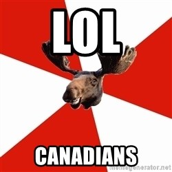 Stereotypical Canadian Moose - LOL canadians