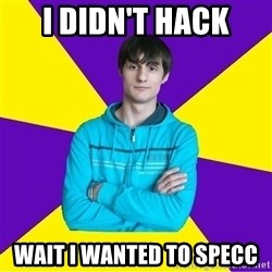 High Skill Gamer - I didn't hack Wait I wanted to specc
