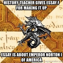 History Major Heraldic Beast - History Teacher Gives essay F for making it up Essay is about Emperor Norton I of America