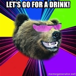 Party Bear - Let's go for a Drink!
