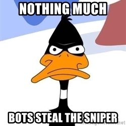 Puzzled Daffy - Nothing Much  Bots steal the Sniper