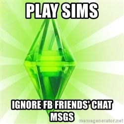 Sims - play sims ignore fb friends' chat msgs
