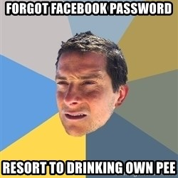 Bear Grylls - forgot facebook password resort to drinking own pee