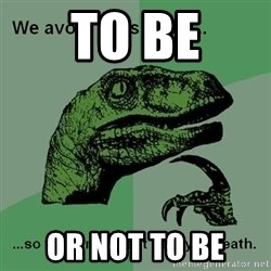 Philosraptor - To be or not to be