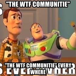 "Xx Everywhere - ""The wtf communitie"" ""THE WTF COMMUNITIE"" every where"