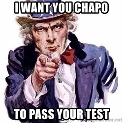 Uncle Sam Says - I want you chapo to pass your test